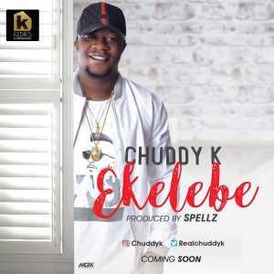 Chuddy K - Ekelebe (Prod. By Spellz)